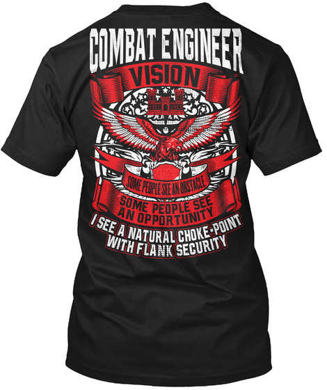 Combat Engineer Vision Some People See An Obstacle Some People See An Opportunity I See A Natural Choke Point Wih... Black T-Shirt Back