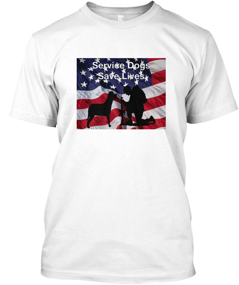 Service Dogs Save Lives White T-Shirt Front