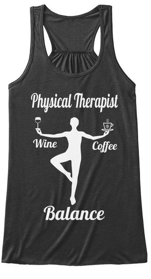 Physical Therapist Wine Coffee Balance  Dark Grey Heather T-Shirt Front