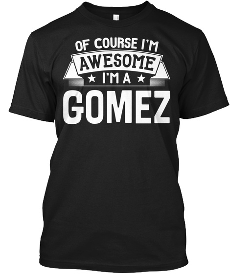 Gomez First Or Last Name Family Reunion Gift Black T-Shirt Front