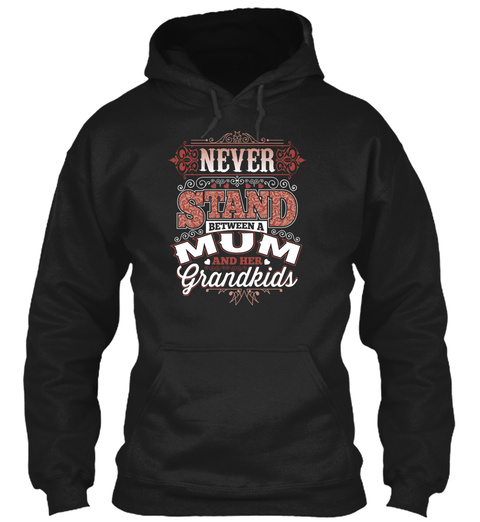 Never Stand Between A Mum Black T-Shirt Front