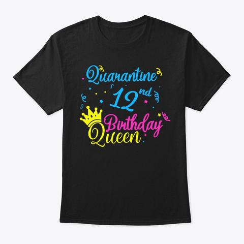 Happy Quarantine 12nd Birthday Queen Tee Black T-Shirt Front