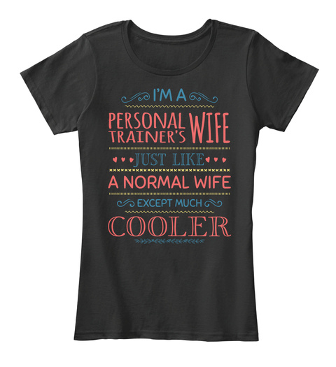 I'm A Personal Trainer's Wife Just Like A Normal Wife Except Much Cooler Black T-Shirt Front