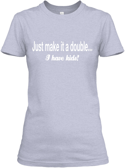 Just Make It A Double... I  Have Kids! Heather Gray  Women's T-Shirt Front