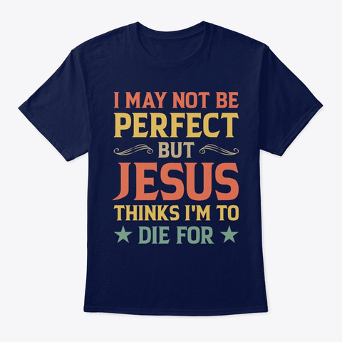 I May Not Be Perfect But Jesus Thinks I' Navy T-Shirt Front