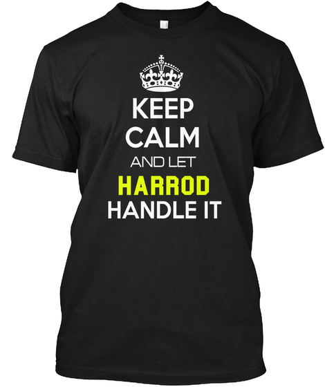Keep Calm And Let Harrod Handle It Black T-Shirt Front