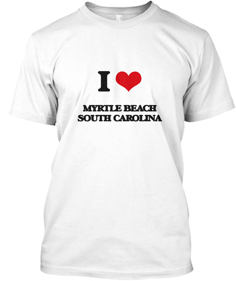 I Myrtle Beach South Carolina White T-Shirt Front