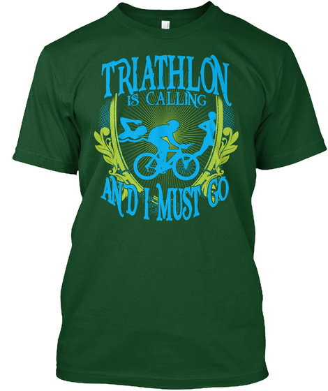 Triathlon Is Calling And I Must Go Deep Forest T-Shirt Front