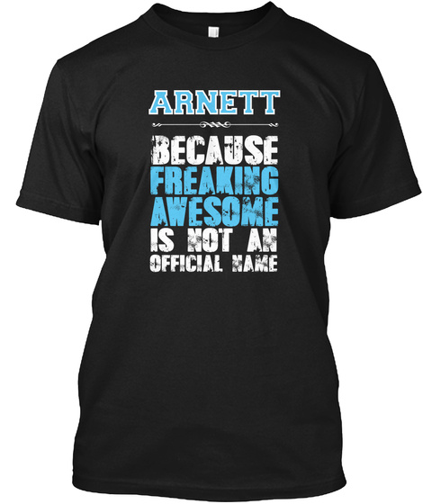 Arnett Because Freaking Awesome Is Not An Official Name Black T-Shirt Front