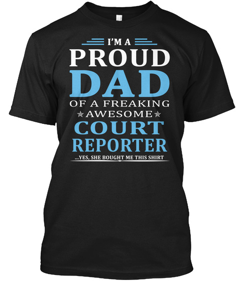 I'm A Proud Dad Of A Freaking Awesome Court Reporter Yes She Bought Me This Shirt Black Camiseta Front