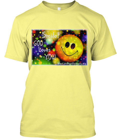 Smile! God Loves You! Lemon Yellow  T-Shirt Front