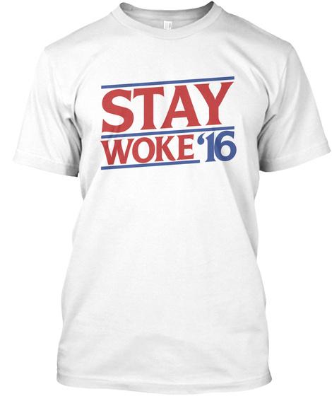 Stay Woke'16 White T-Shirt Front