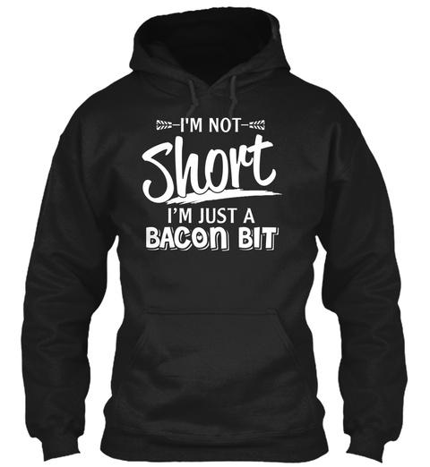 I'm Not Short I'm Just A Bacon Bit Black T-Shirt Front