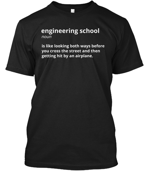 Engineering School Noun Is Like Both Ways Before You Cross The Street And Then Getting Hit By An Airplane Black T-Shirt Front
