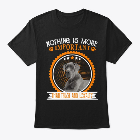 Great Dane Trust And Loyalty Black T-Shirt Front