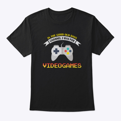 Channel 3 Was For Videogames   Color Black T-Shirt Front
