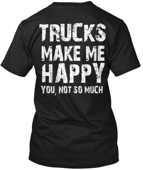 Trucks Make Me Happy You, Not So Much Black T-Shirt Back