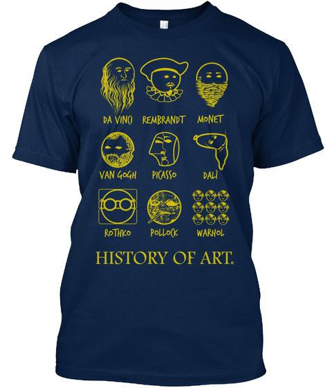 Da Vinci Rembrandt Monet Van Gogh Picaso Dali Rothco Pollock Warhol History Of Art Navy T-Shirt Front