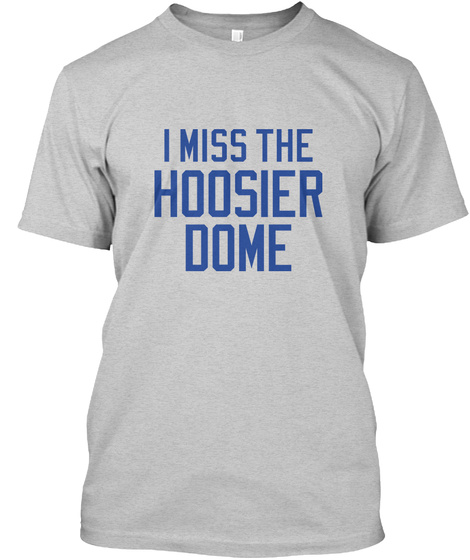 I Miss The Hoosier Dome Light Steel T-Shirt Front