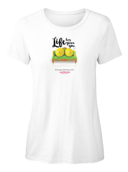 Life Has Given You White Women's T-Shirt Front