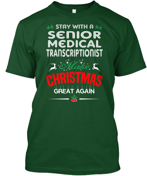 Stay With A Senior Medical Transcriptionist Mahe Christmas Great Again Deep Forest T-Shirt Front