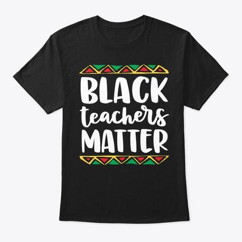 Black Teachers Matter History Month Black T-Shirt Front