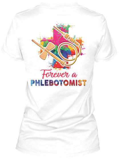Forever A Phlebotomist White T-Shirt Back