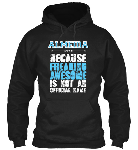 Almeida Because Freaking Awesome Is Not An Official Name Black T-Shirt Front