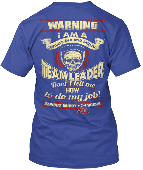 Warning I Am A Grumpy Old And Skilled Team Leader Don't Tell Me How To Do My Job! Serious Injury Will Occur Deep Royal T-Shirt Back