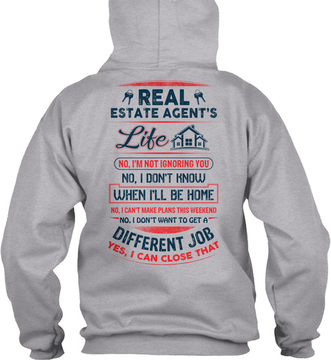 Real Estate Agent's Life No I'm Not Ignoring You No I Don't Know When I'll Be Home No I Can't Make Plans This Weekend... Sport Grey T-Shirt Back