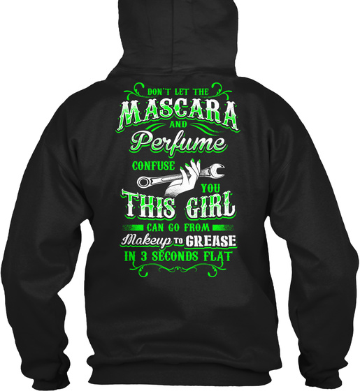 Dont Let The Mascara And Perfume Confuse You This Girl Can Go From Makeup To Grease In 3 Seconds Flat Sweatshirt Back