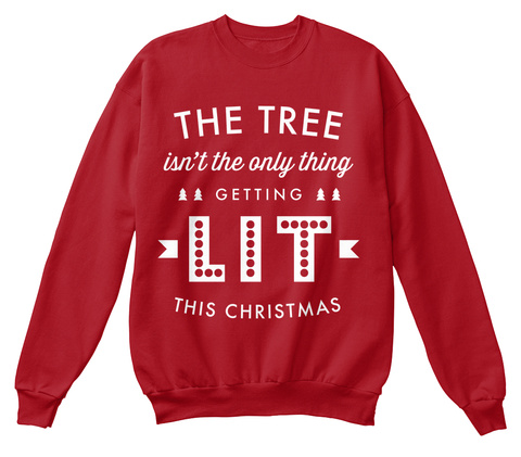 The Tree Isn't The Only Thing Getting Lit This Christmas Deep Red  Sweatshirt Front