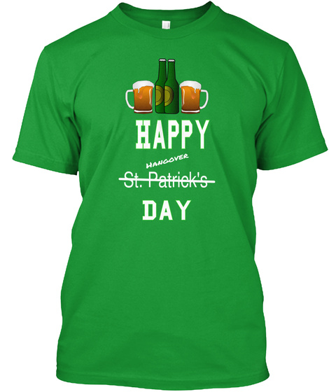 f8bd516c from Custom Designs By Carita B. Happy Hangover St. Patrick's Day Kelly  Green T-Shirt Front