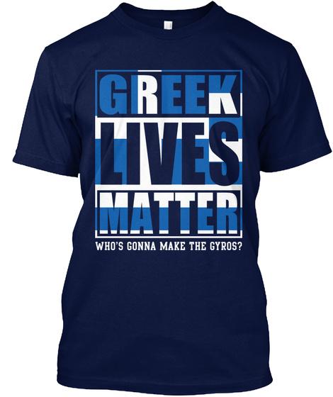 Greek Lives Matter Who Gonna Make Gyros Navy T-Shirt Front