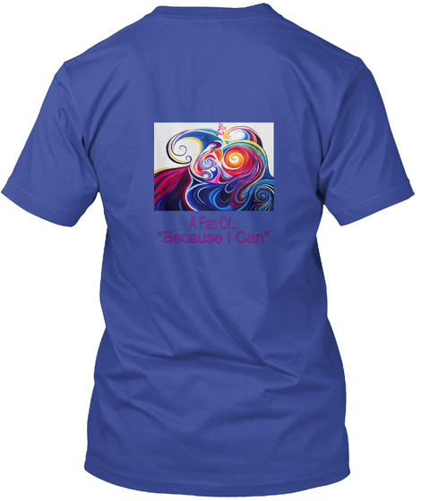 """A Fan Of... """"Because I Can"""" Deep Royal T-Shirt Back"""