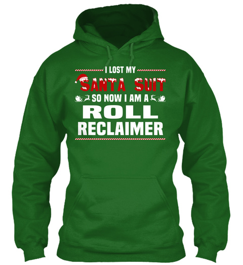 I Lost My Santa Suit So Now I Am A Roll Reclaimer Irish Green T-Shirt Front