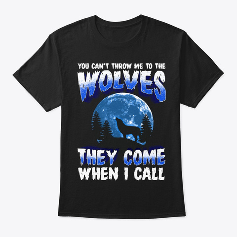 Wolves Will Come When I Call Black T-Shirt Front