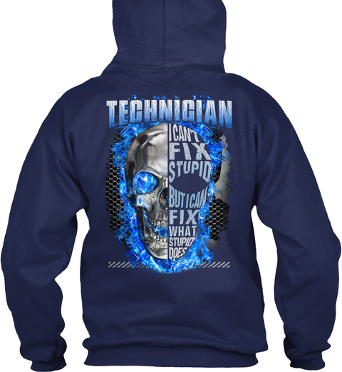 Technician I Can't Fix Stupid But I Can Fix What Stupid Does Navy T-Shirt Back