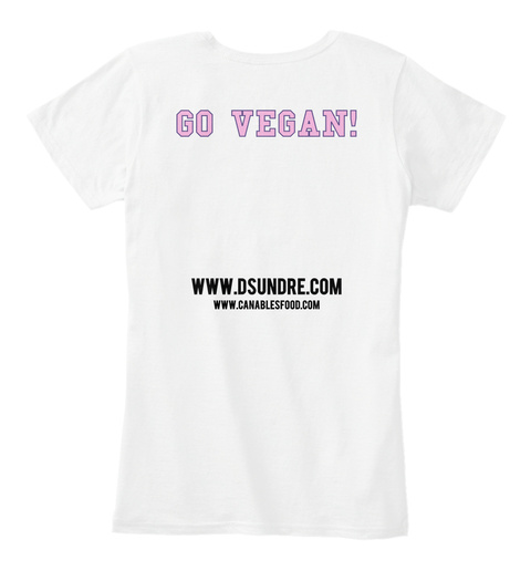 Go Vegan! Www.Dsundre.Com Www.Canablesfood.Com White T-Shirt Back
