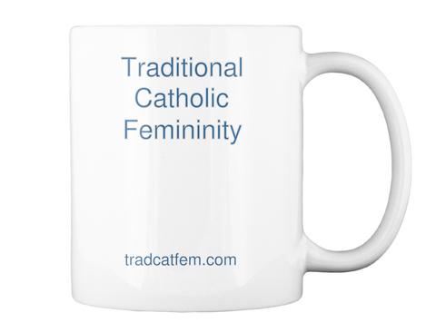 Traditional Catholic Femininity Tradcatfem.Com White Mug Back