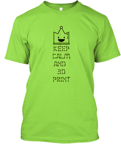 Keep Calm And 3 D Print Lime T-Shirt Front