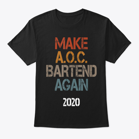 Make Aoc Bartend Again Political Usa 202 Black T-Shirt Front
