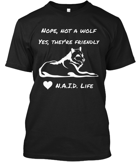 Nope, Not A Wolf Yes, They're Friendly N.A.I.D. Life Black T-Shirt Front