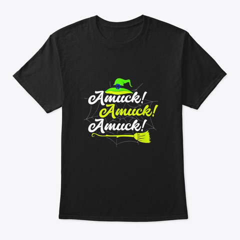 Witch Halloween Amuck Broom Funny Gift Black T-Shirt Front