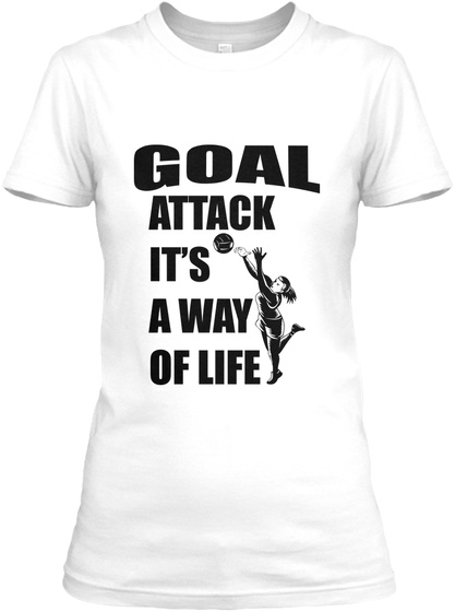 Goal Attack It's A Way Of Life White T-Shirt Front