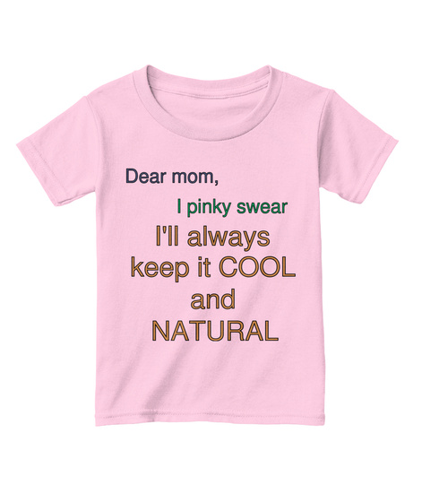 Dear Mom, I Pinky Swear I'll Always Keep It Cool And Natural Light Pink  T-Shirt Front