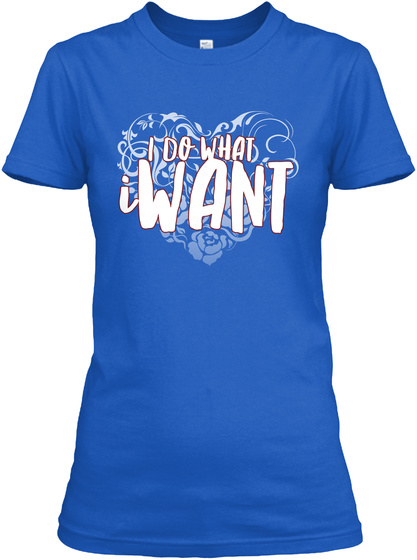 I Do What I Want Royal T-Shirt Front