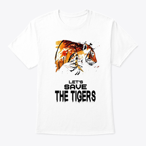 ''lets Save The Tigers''    White Tee White T-Shirt Front