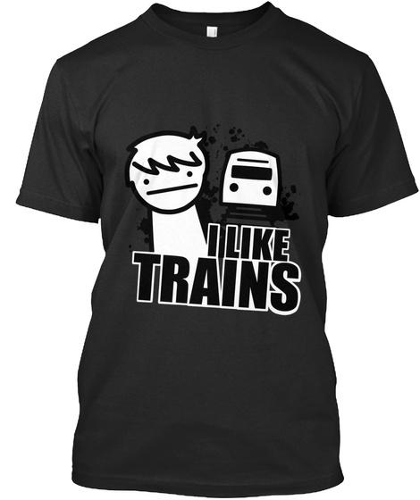 I Like Trains T-Shirt - asdf Movie Unisex Tshirt