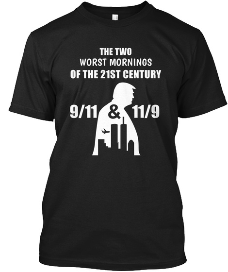 The Two Worst Mornings Of The 21st Century 9/11 & 11/9 Black T-Shirt Front